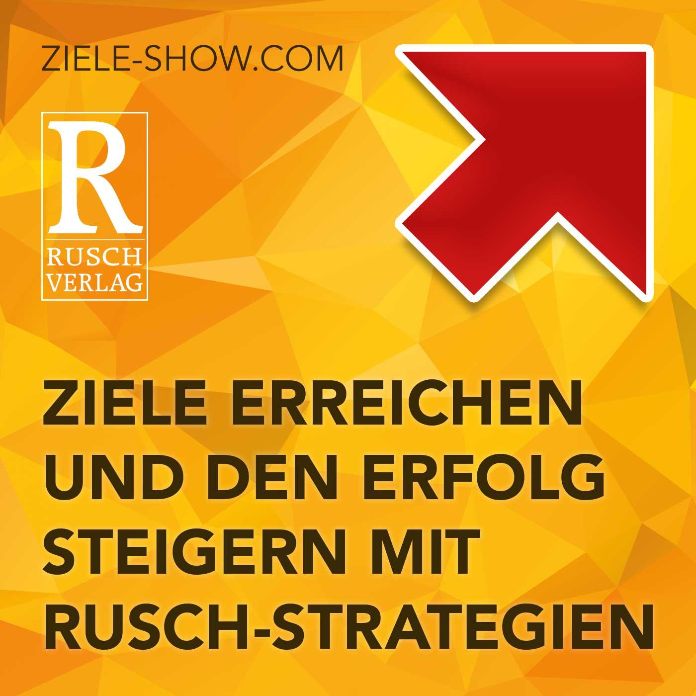 »Ziele erreichen und den Erfolg steigern mit Rusch-Strategien«